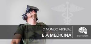o mundo virtual e a medicina - Brainn Blog