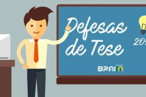 Defesas de Tese 2017 e 2018- pesquisadores BRAINN